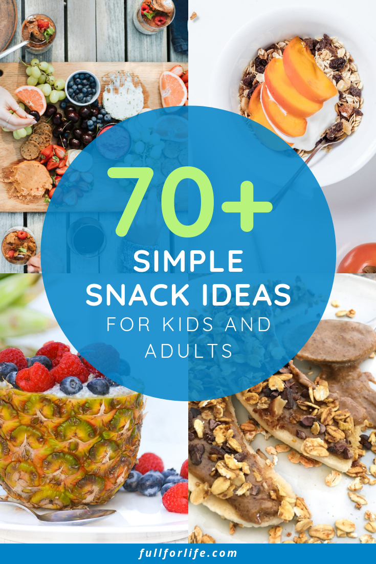 70+ snack ideas for Kids and Adults!